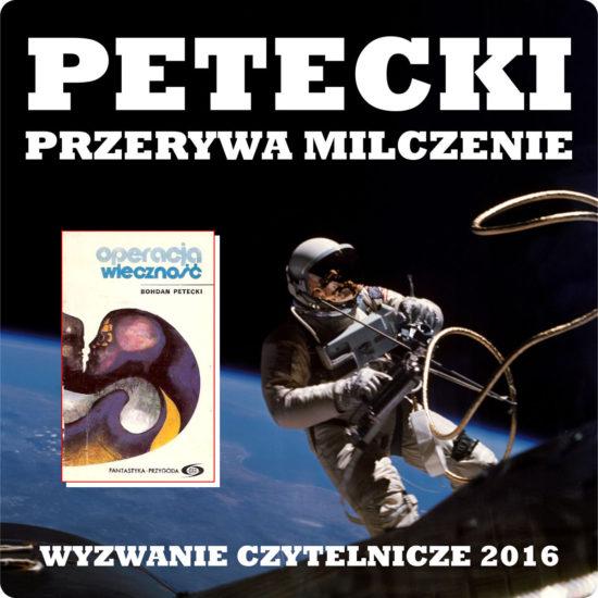 Petecki, Operacja wieczność